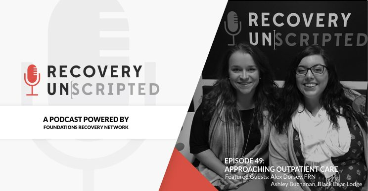 recovery unscripted sits down to discuss the outpatient treatment process