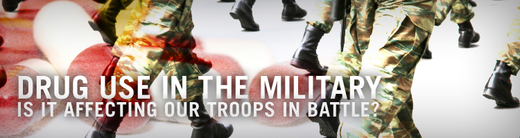 Drug Use in the Military:  Is it Affecting Our Troops?