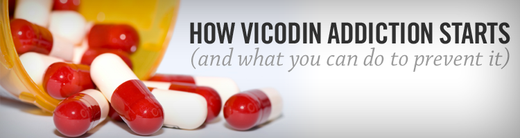 How Vicodin Addiction Starts -and What You Can Do To Prevent it